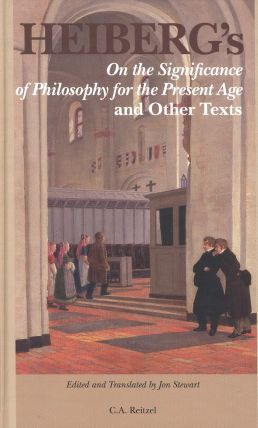 Heiberg's On the Significance of Philosophy for the Present Age and Other Texts, ed. by Jon Stewart